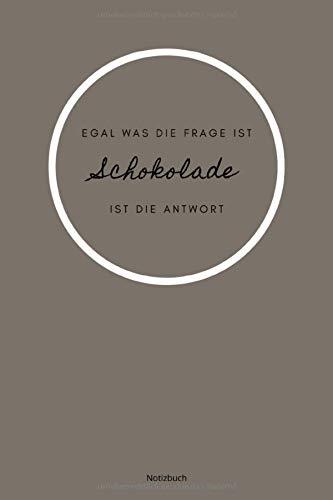Egal Was Die Frage Ist Schokolade Ist Die Antwort Notizbuch: liniertes Notizbuch A5 mit Spruch - 110 Seiten | Schokolade Sucht Liebe Lieblingsessen Milch Kakao | Geschenk Weihnachten Geburtstag