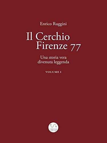Il Cerchio Firenze 77, Una storia vera divenuta leggenda Vol 1