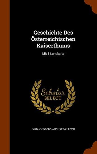 Geschichte Des Osterreichischen Kaiserthums: Mit 1 Landkarte