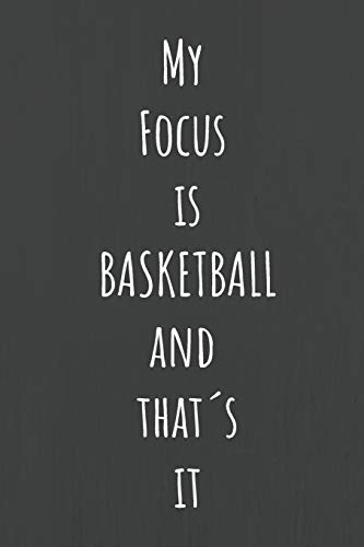 My Focus is BASKETBALL and That´s it: 110 Pages to Write in All the Plays and Practices | Perfect Gift for Basketball Coaches | Designed with Love by Basketball Lovers