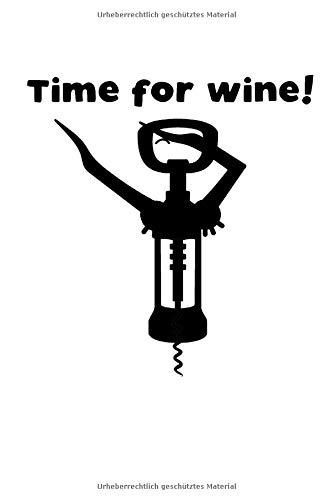 Time for Wine!: Weinöffner Korkenzieher Lustiges Geschenk Notizbuch für Wein Liebhaber und Sommerliere | Egal ob Rotwein, Weißwein oder Rose | Notizheft mit 110 linierten Seiten 6\'x9\'