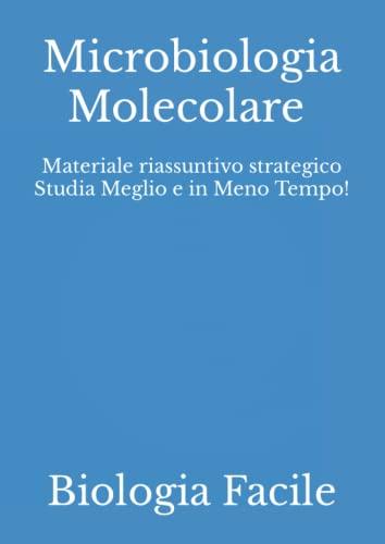 Microbiologia Molecolare: Materiale riassuntivo strategico Studia Meglio e in Meno Tempo!