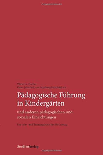 Pädagogische Führung in Kindergärten und anderen pädagogischen und sozialen Einrichtungen: Ein Lehr- und Trainingsbuch für die Leitung