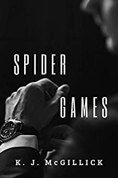 SPIDER GAMES (A Conspiracy of Betrayal Book 1) by [K. J. McGILLICK]