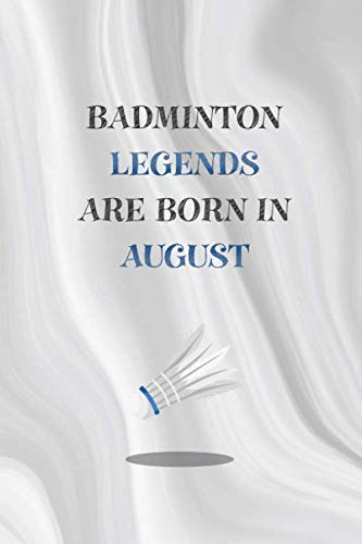 Badminton legends are born in August: August gift for Badminton lovers: 6x9 with 110 lined blank pages gift for giving love back to a unique person, birthday gift journal, notebook