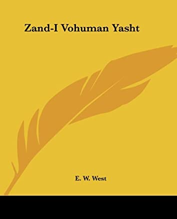 Zand-I Vohuman Yasht by E. W. West (2004-06-17)