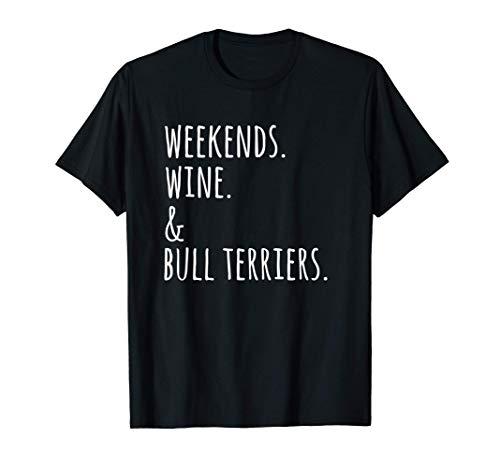 Fines De Semana Vino Bull Terrier Inglés Perro Camiseta