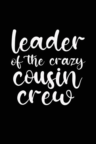Leader of the Crazy Cousin Crew: Funny Gag Saying for Adult Great Idea With...