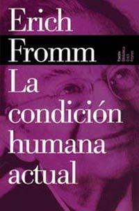 La Condicion Humana Actual / The Present Human Condition (Biblioteca Erich Fromm) (Spanish Edition)