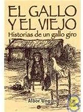 El Gallo y El Viejo: Historias de Un Gallo Giro