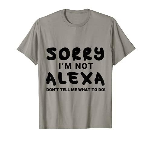 Lo siento, no soy Alexa No me digas qué hacer divertido sarcástico Camiseta