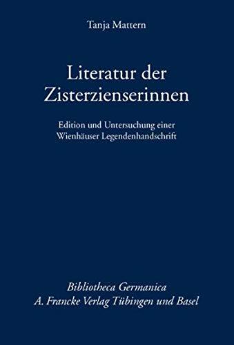Literatur der Zisterzienserinnen: Edition und Untersuchung einer Wienhäuser Legendenhandschrift (Bibliotheca Germanica)