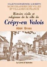 Histoire civile et religieuse de la ville de Crépy-en-Valois - précédé dune description topographique et archéologique du duché de Valois