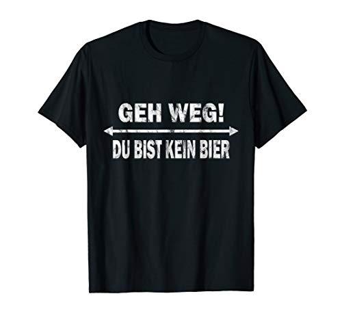 Geh weg du bist kein Bier Geschenkidee Lustig Mann Frau T-Shirt