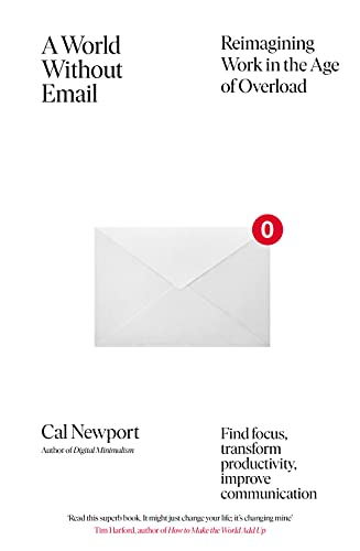A World Without Email: Find Focus and Transform the Way You Work Forever (from the NYT bestselling productivity expert) (English Edition)