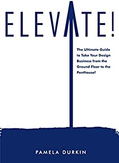 Elevate!: How to take your design business from the basement to the Penthouse!