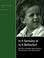 Is It Sensory or Is It Behavior? : Behavior Problem Identification, Assessment, and Intervention