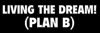 American Vinyl Living The Dream Plan B Bumper Sticker (Funny Positive Humor Life)