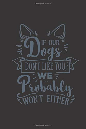 If our dogs don't like you we probably won't either: small lined...