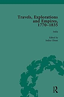 Travels, Explorations and Empires, 1770-1835, Part II: Travel Writings on North America, the Far East, North and South Poles and the Middle East