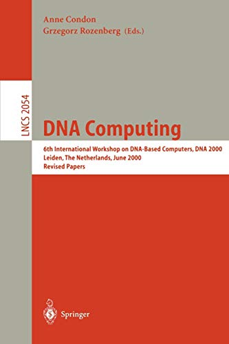 DNA Computing: 6th International Workshop on DNA-Based Computers, DNA 2000, Leiden, The Netherlands, June 13-17, 2000. Revised Papers: 2054 (Lecture Notes in Computer Science)