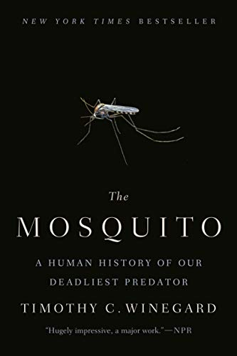 Compare Textbook Prices for The Mosquito: A Human History of Our Deadliest Predator Reprint Edition ISBN 9781524743420 by Winegard, Timothy C.