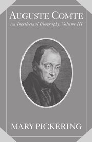 Auguste Comte: Volume 3: An Intellectual Biography (Auguste Comte Intellectual Biography)