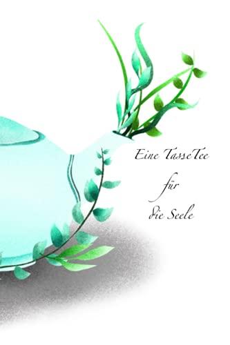 Eine Tasse Tee für die Seele: Notizbuch Tagebuch Tee Tasse 100 seiten liniert