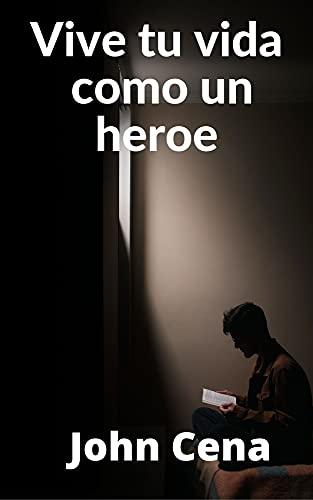 Vive tu vida como un heroe (Spanish Edition)