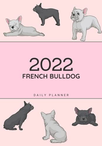 French Bulldog Daily Planner: Adorable French Bulldog Lovers 2022 Daily & Weekly Organiser | With Calendar, For a More Organised Year