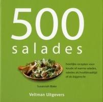 500 salades: heerlijke recepten voor koude en wasrme salades, salades als hoofdmaaltijd of als bijgerecht