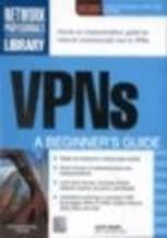 Vpns : A Beginners Guide