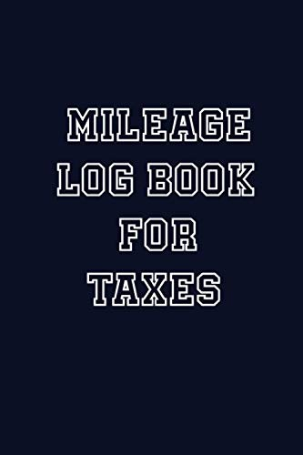 Mileage Log Book For Taxes: Mileage Tracker for Taxes, Car, Truckers, Bikes and Other Business Vehicles. (Odometer Mileage Tracker Book)
