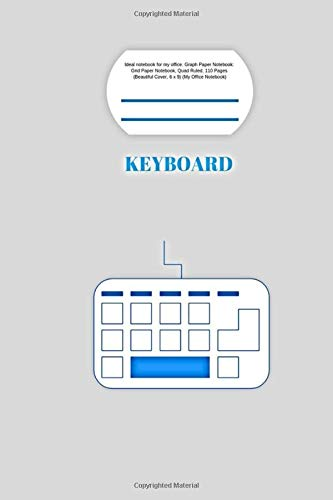 Keyboard: Ideal notebook for my office. Graph Paper Notebook: Grid Paper Notebook, Quad Ruled, 110 Pages ( Beautiful Cover, 6 x 9) (My Office Notebook)