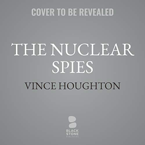 The Nuclear Spies     America's Atomic Intelligence Operation against Hitler and Stalin              De :                                                                                                                                 Vince Houghton                           Durée : 8 h     Pas de notations     Global 0,0