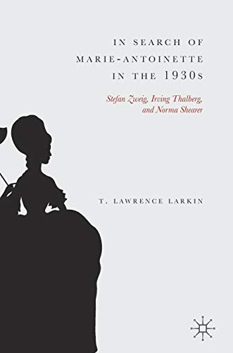 In Search of Marie-Antoinette in the 1930s: Stefan Zweig, Irving Thalberg, and Norma Shearer