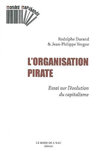L'organisation pirate : Essai sur l'évolution du capitalisme