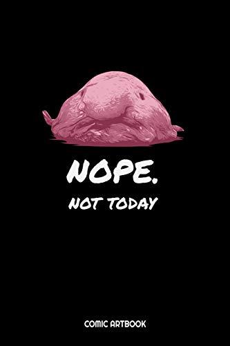 Nope Not Today Comic Artbook: Nope Not Today Blobfish...