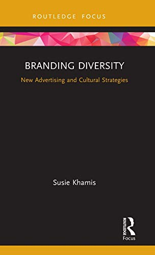 Branding Diversity: New Advertising and Cultural Strategies (Routledge Critical Advertising Studies)
