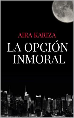 La Opción Inmoral de Aira Kariza