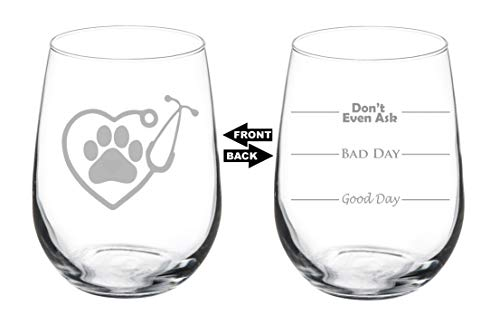 Wine Glass Goblet Two Sided Good Day Bad Day Don't Even Ask Heart Stethoscope Vet Tech Veterinarian (17 oz Stemless)