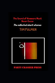 The Sound of Hammers Must Never Cease: The collected short stories