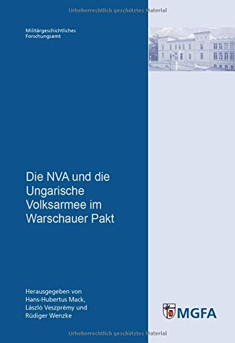 Die NVA und die Ungarische Volksarmee im Warschauer Pakt (Potsdamer Schriften des Zentrums für Militärgeschichte und Sozialwissenschaften der Bundeswehr)