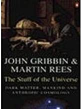 The Stuff of the Universe; Dark Matter, Mankind and Anthropic Cosmology by John; Martin Rees Gribbin (1995-08-01)