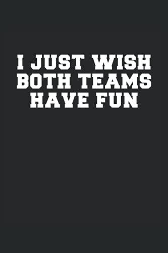 """I Just Wish Both Teams Have Fun - Sólo deseo que ambos equipos se diviertan: Cuaderno de líneas forrado, 6 """"x9"""" (15,24 x 22,86 cm), 120 páginas, papel crema, cubierta mate"""
