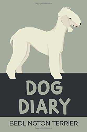 Dog Diary Bedlington Terrier: The perfect Notebook or Journal for your Pet. Training Log to keep a record of Progress