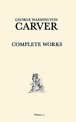 George Washington Carver Complete Works: Volume 1
