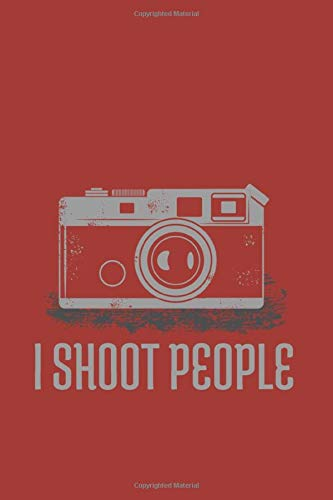 I Shoot People: Client Tracker Customer Records Journal For Analogue And Digital Camera Fan | 6x9 | 120 pages