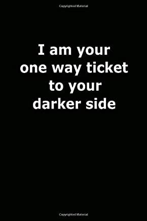 I Am Your One Way Ticket To Your Darker Side: Provocative, Comical, Flirty, Present, Journal, Diary, Best Man, Groomsman, Bridesmaid (100 Pages, Lined Blank 6 x 9 inches)
