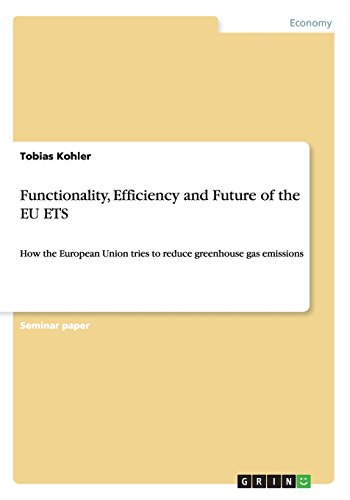 Functionality, Efficiency and Future of the EU ETS: How the European Union tries to reduce greenhouse gas emissions